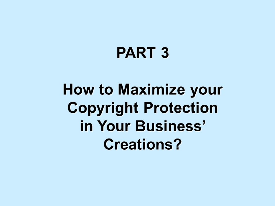 PART 3 How to Maximize your Copyright Protection in Your Business Creations?