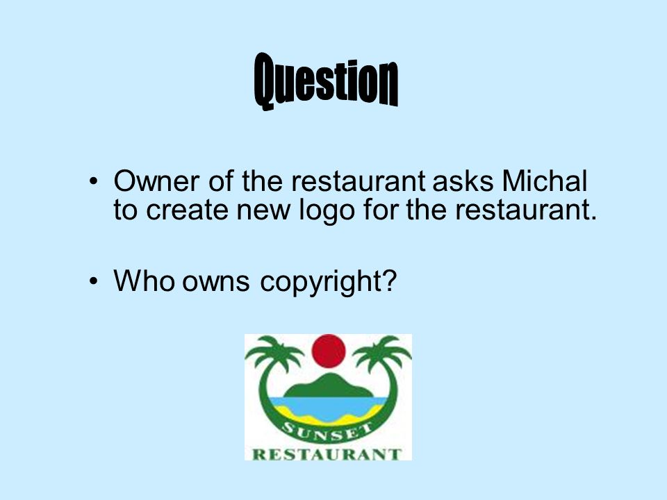 Owner of the restaurant asks Michal to create new logo for the restaurant. Who owns copyright?