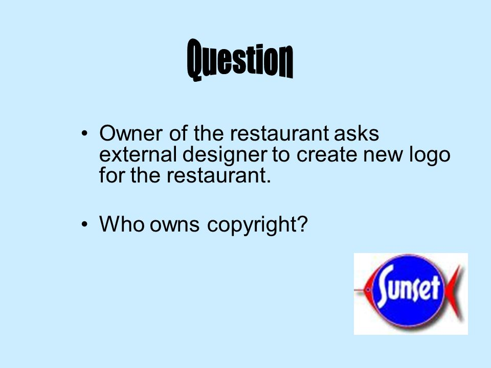 Owner of the restaurant asks external designer to create new logo for the restaurant. Who owns copyright?