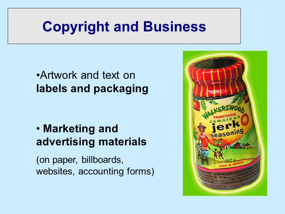 Copyright and Business Artwork and text on labels and packaging Marketing and advertising materials (on paper, billboards, websites, accounting forms)