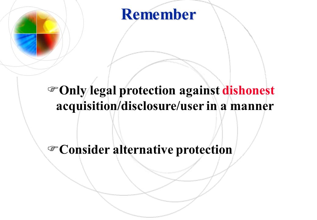 Remember Only legal protection against dishonest acquisition/disclosure/user in a manner Consider alternative protection
