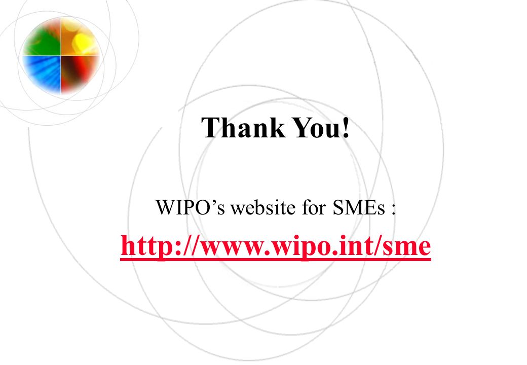 Thank You! WIPOs website for SMEs : http://www.wipo.int/sme
