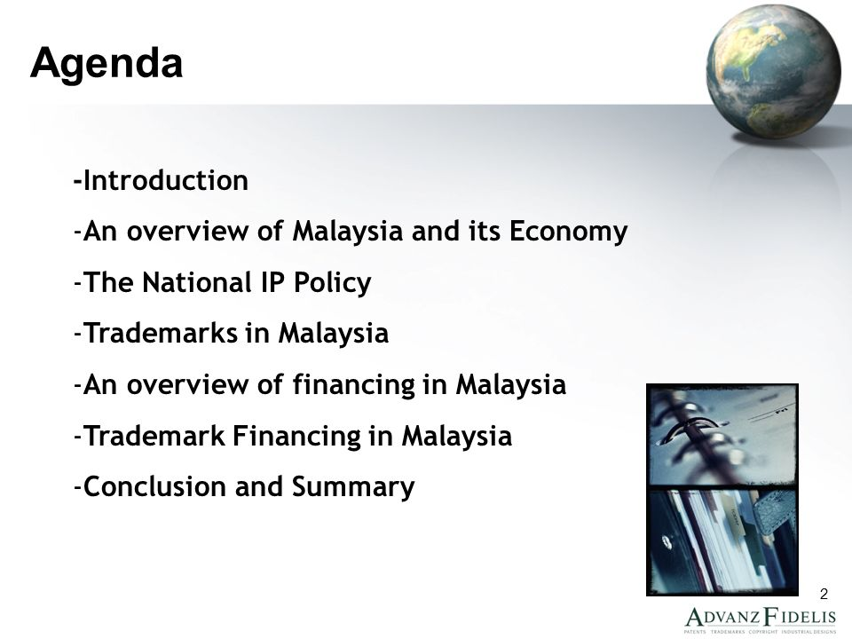 2 Agenda -Introduction -An overview of Malaysia and its Economy -The National IP Policy -Trademarks in Malaysia -An overview of financing in Malaysia -Trademark Financing in Malaysia -Conclusion and Summary