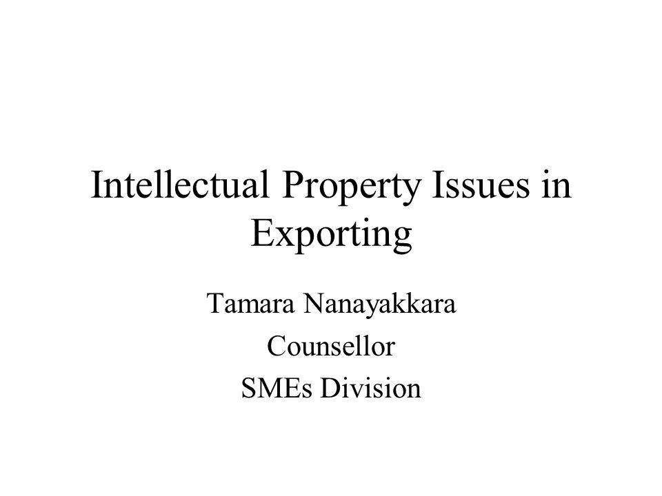 Intellectual Property Issues in Exporting Tamara Nanayakkara Counsellor SMEs Division