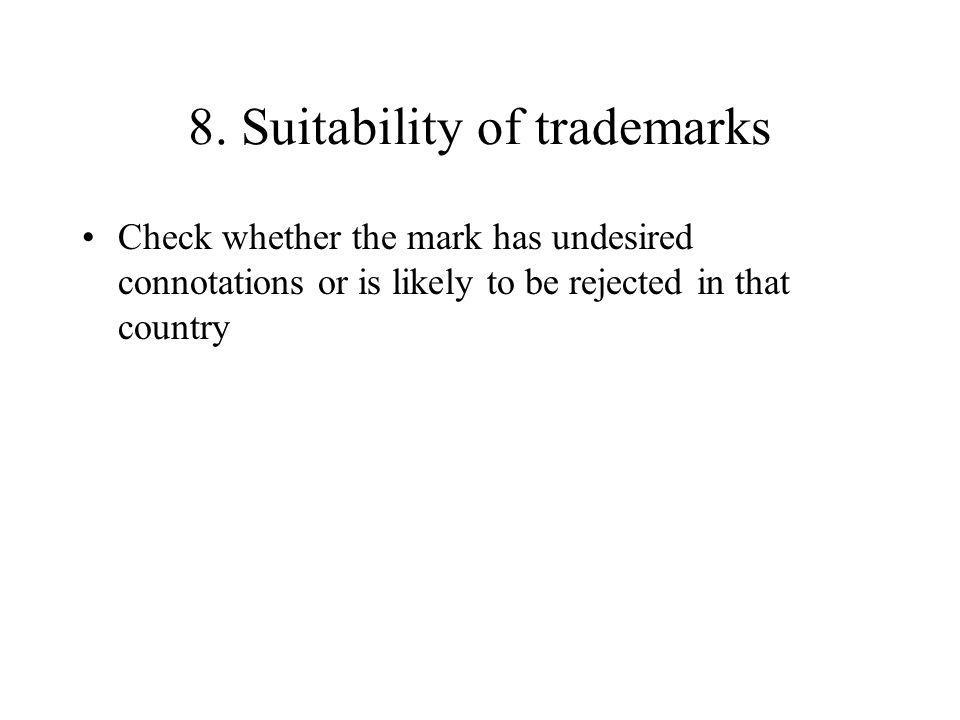 8. Suitability of trademarks Check whether the mark has undesired connotations or is likely to be rejected in that country