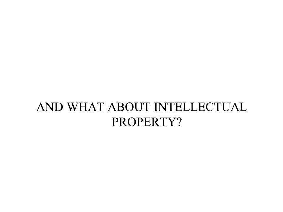 AND WHAT ABOUT INTELLECTUAL PROPERTY