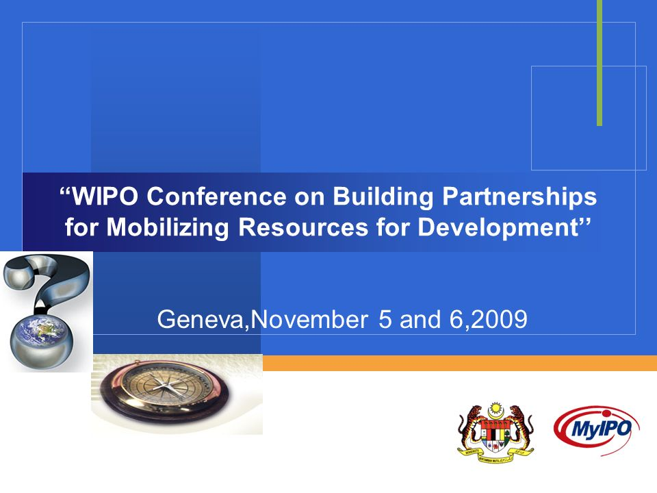 WIPO Conference on Building Partnerships for Mobilizing Resources for Development Geneva,November 5 and 6,2009