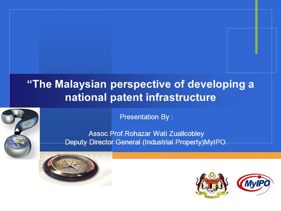 The Malaysian perspective of developing a national patent infrastructure Presentation By : Assoc.Prof.Rohazar Wati Zuallcobley Deputy Director General (Industrial Property)MyIPO.