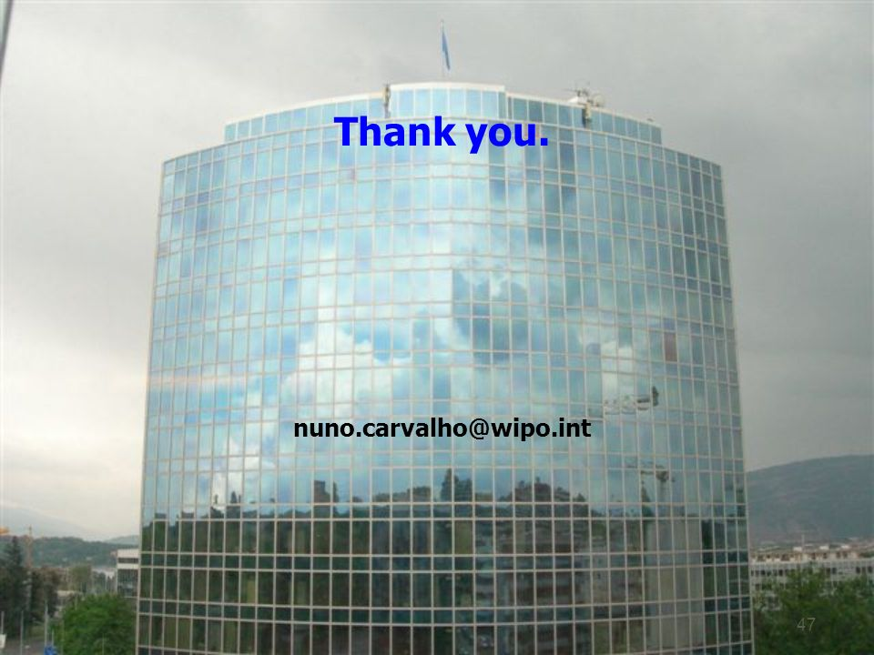 Thank you. nuno.carvalho@wipo.int 47