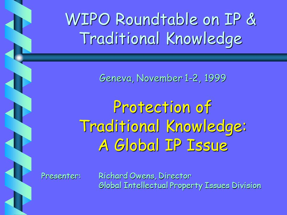 … future work ISSUES/NEEDS IDENTIFICATION ADDRESSING CONCEPTUAL PROBLEMS; TESTING PRACTICAL SOLUTIONS 2000-2001 PROGRAM: a) case studies on use of IP system to protect TK b) study on customary law governing TK in relation to formal IP systems c) information exchange on IP implications of TK documentation d) increased training and awareness-raising worldwide for TK stakeholders