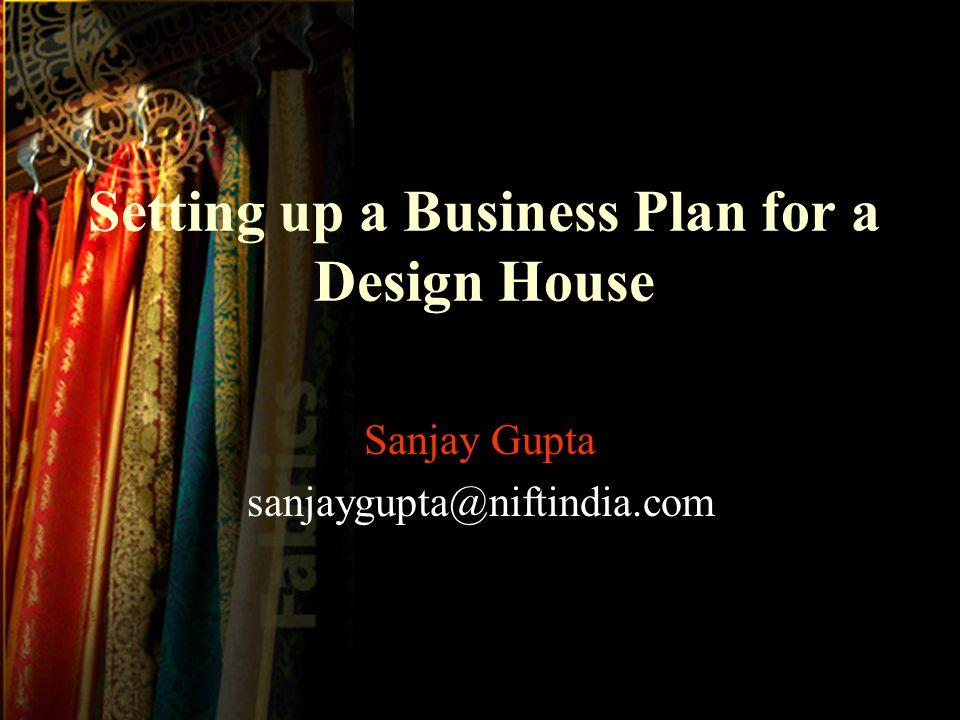 Setting up a Business Plan for a Design House Sanjay Gupta sanjaygupta@niftindia.com