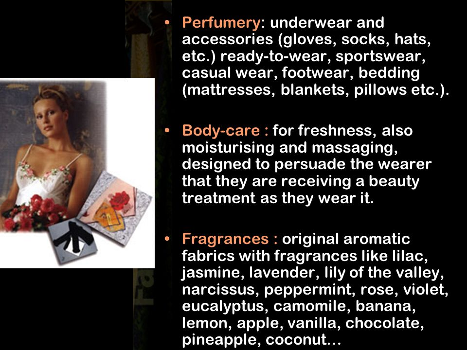 Perfumery: underwear and accessories (gloves, socks, hats, etc.) ready-to-wear, sportswear, casual wear, footwear, bedding (mattresses, blankets, pillows etc.).