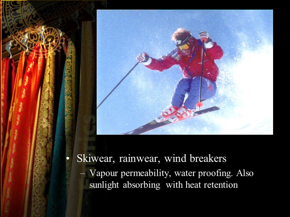 Skiwear, rainwear, wind breakers –Vapour permeability, water proofing.