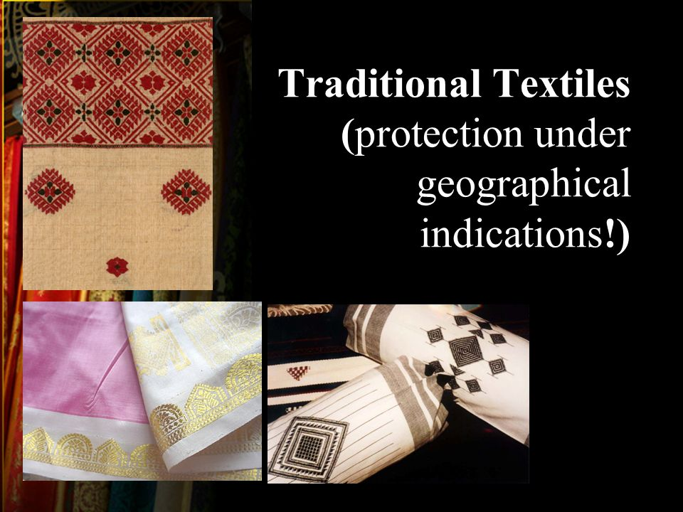 Traditional Textiles (protection under geographical indications!)