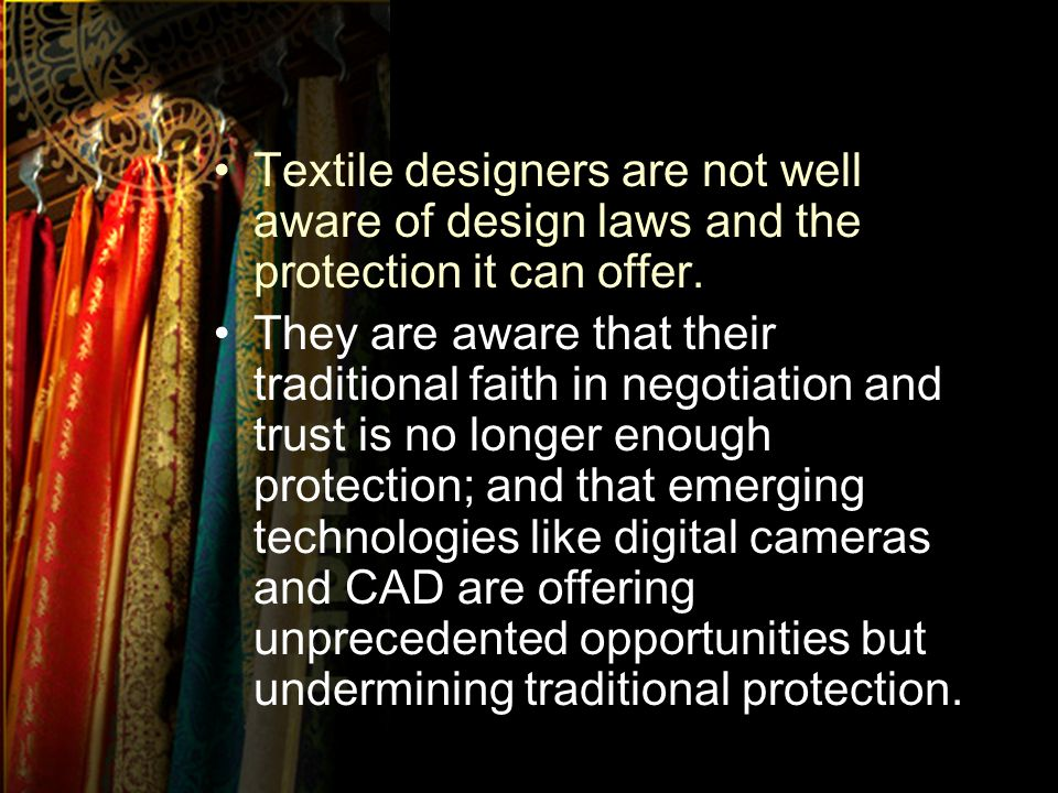 Textile designers are not well aware of design laws and the protection it can offer.