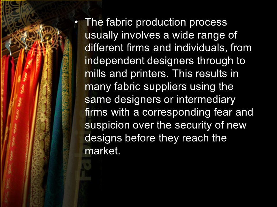 The fabric production process usually involves a wide range of different firms and individuals, from independent designers through to mills and printers.