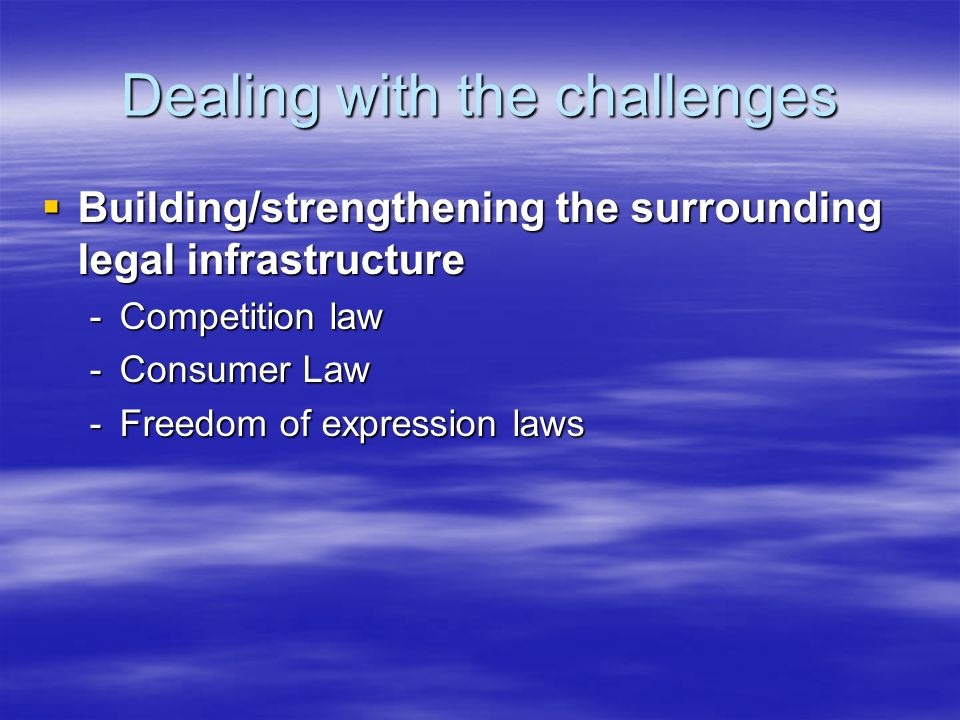Dealing with the challenges Building/strengthening the surrounding legal infrastructure Building/strengthening the surrounding legal infrastructure -C