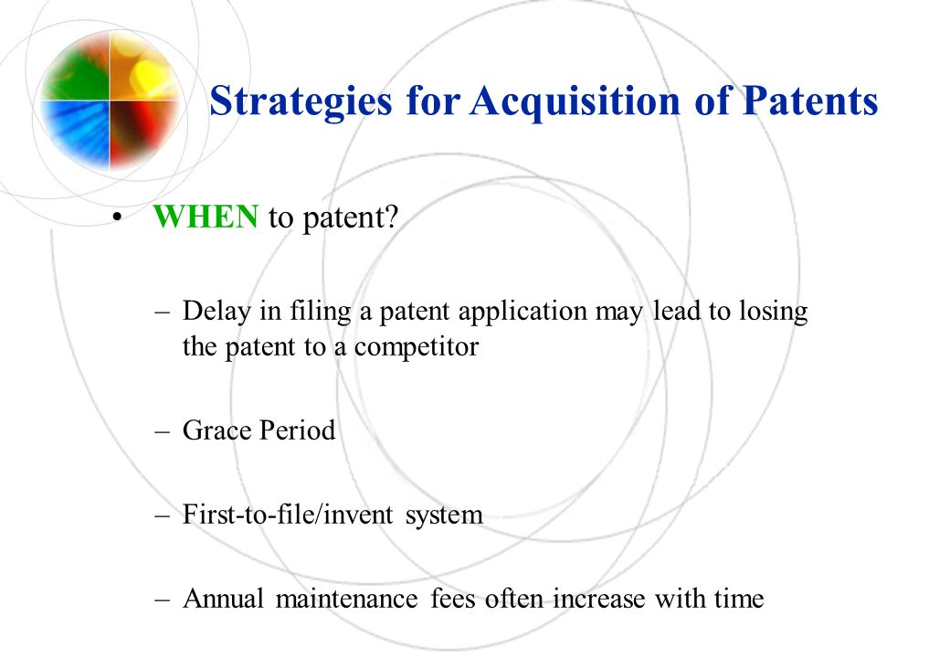 Strategies for Acquisition of Patents WHEN to patent.