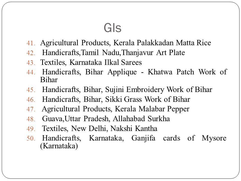 GIs 41. Agricultural Products, Kerala Palakkadan Matta Rice 42. Handicrafts,Tamil Nadu,Thanjavur Art Plate 43. Textiles, Karnataka Ilkal Sarees 44. Ha