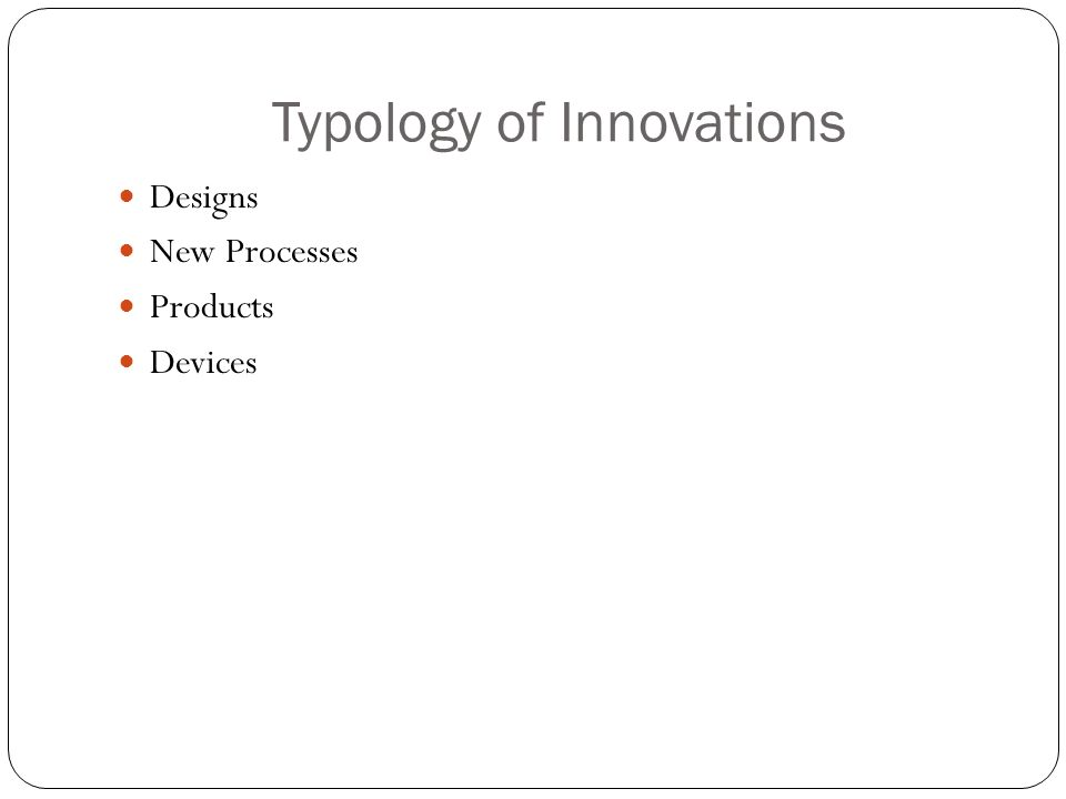 Typology of Innovations Designs New Processes Products Devices