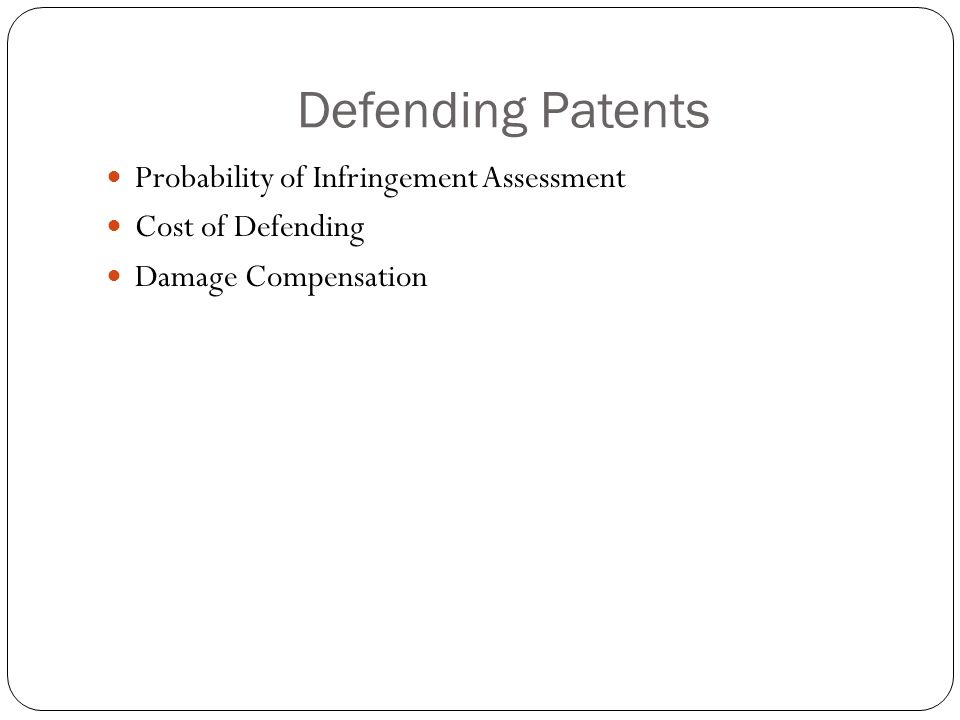 Defending Patents Probability of Infringement Assessment Cost of Defending Damage Compensation
