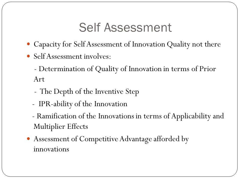 Self Assessment Capacity for Self Assessment of Innovation Quality not there Self Assessment involves: - Determination of Quality of Innovation in ter