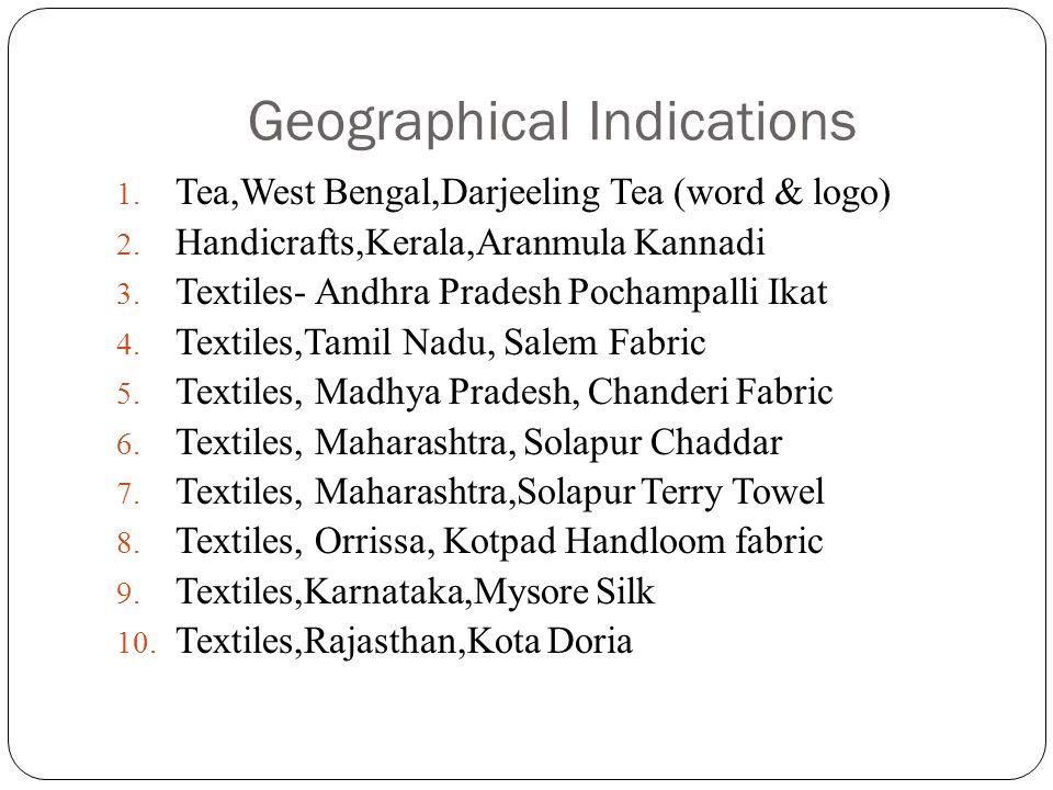 Geographical Indications 1. Tea,West Bengal,Darjeeling Tea (word & logo) 2. Handicrafts,Kerala,Aranmula Kannadi 3. Textiles- Andhra Pradesh Pochampall
