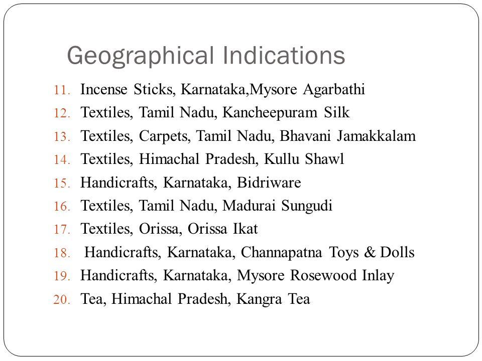 Geographical Indications 11. Incense Sticks, Karnataka,Mysore Agarbathi 12. Textiles, Tamil Nadu, Kancheepuram Silk 13. Textiles, Carpets, Tamil Nadu,