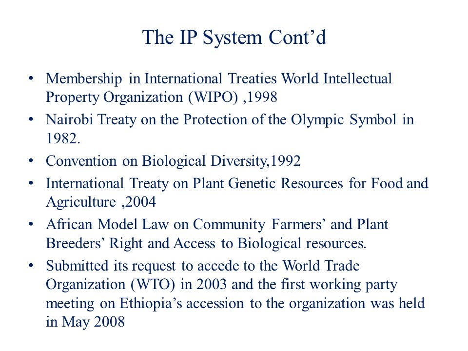 The IP System Contd Membership in International Treaties World Intellectual Property Organization (WIPO),1998 Nairobi Treaty on the Protection of the