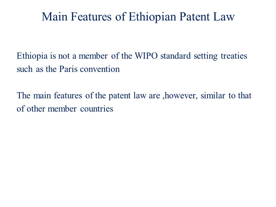 Main Features of Ethiopian Patent Law Ethiopia is not a member of the WIPO standard setting treaties such as the Paris convention The main features of