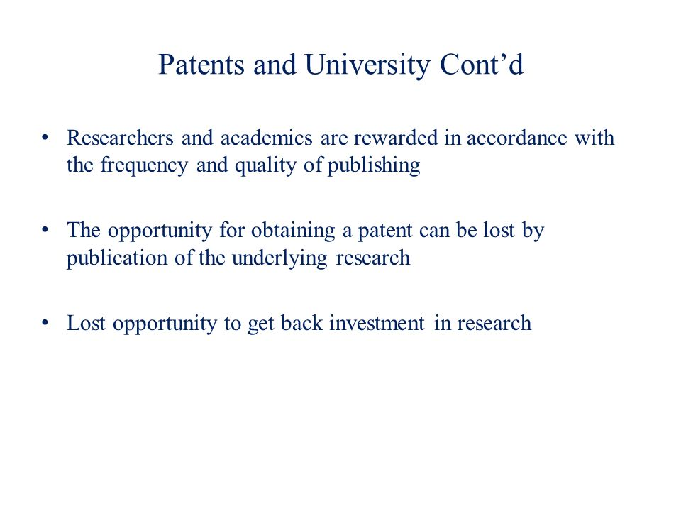Patents and University Contd Researchers and academics are rewarded in accordance with the frequency and quality of publishing The opportunity for obt