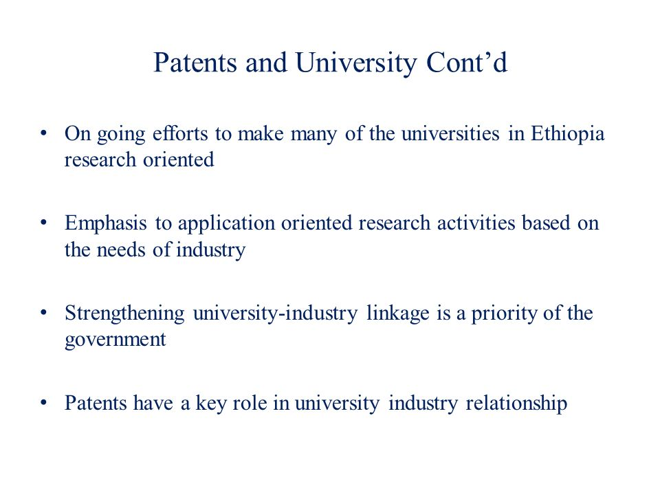 Patents and University Contd On going efforts to make many of the universities in Ethiopia research oriented Emphasis to application oriented research