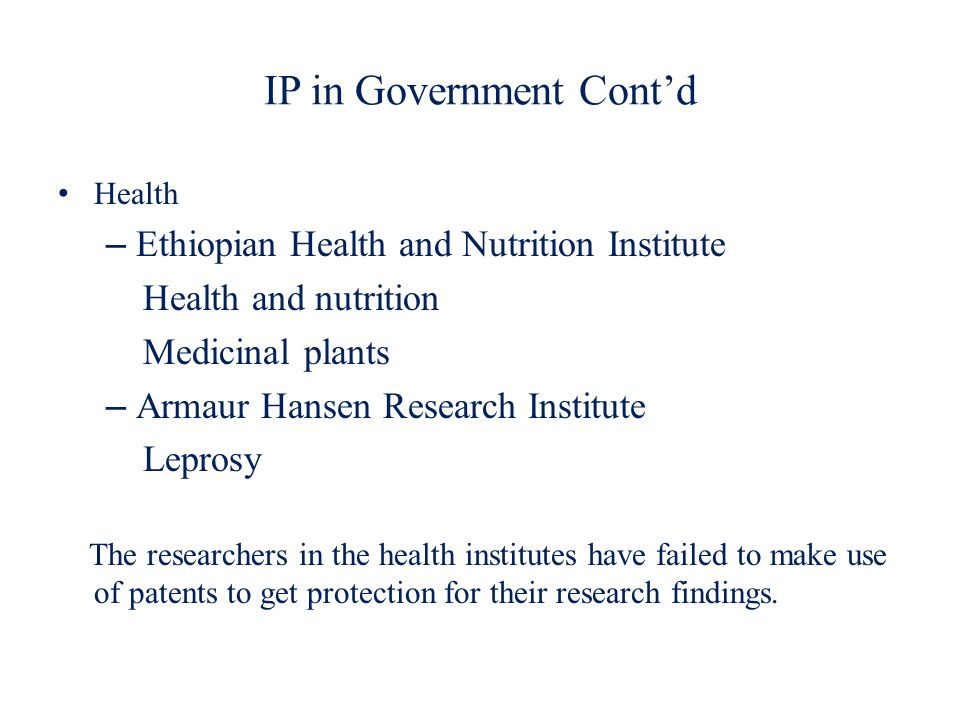 IP in Government Contd Health – Ethiopian Health and Nutrition Institute Health and nutrition Medicinal plants – Armaur Hansen Research Institute Lepr