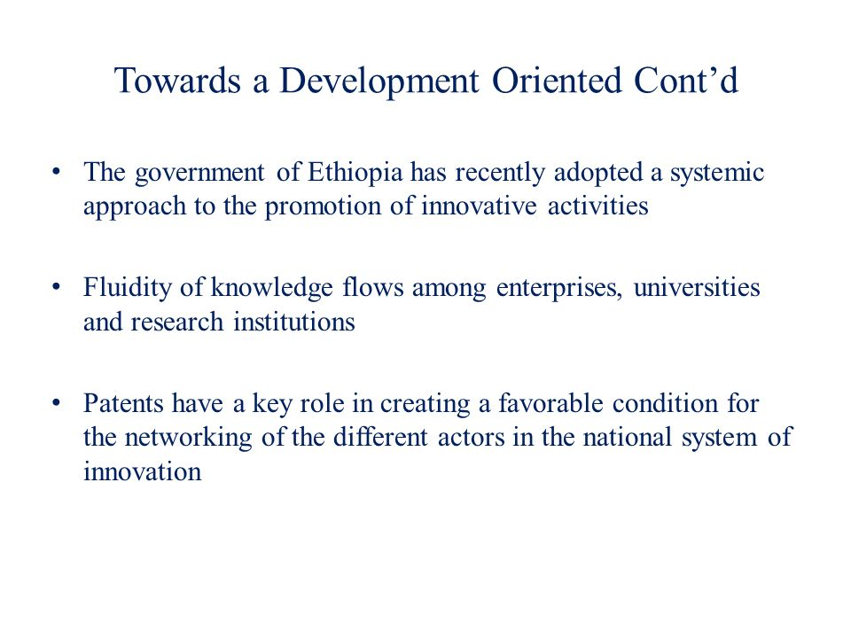 Towards a Development Oriented Contd The government of Ethiopia has recently adopted a systemic approach to the promotion of innovative activities Flu