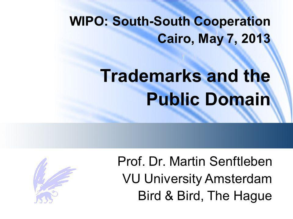WIPO: South-South Cooperation Cairo, May 7, 2013 Trademarks and the Public Domain Prof.