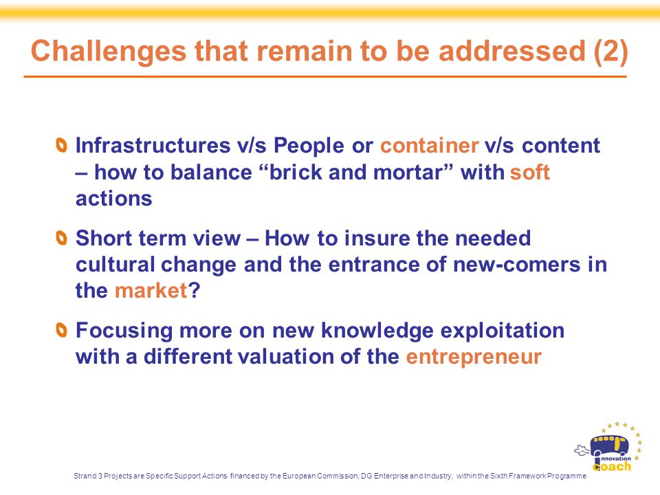 Infrastructures v/s People or container v/s content – how to balance brick and mortar with soft actions Short term view – How to insure the needed cultural change and the entrance of new-comers in the market.