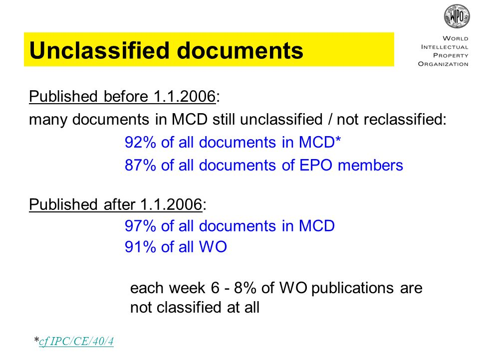 Current problems in classification (I): IPC consistency KR20070005367 A (Prio.: KR20050060661) Multifocal lens and manufacture method thereof IPC (AL):G02B3/10 JP2007017937 A (Prio.: KR20050060661) Multifocal lens and method for manufacturing the same IPC (AL):G02F1/13; G02B3/14; G02F1/1334 US2007008599 A (Prio.: KR20050060661) Multifocal lens and method for manufacturing the same IPC (AL):G02B5/32 CN1892258 A (Prio.: KR20050060661) Multifocal lens and method for manufacturing the same IPC (AL):G02B3/10 EP1742100 A1 (Prio.: KR20050060661) Multifocal lens and method for manufacturing the same IPC (AL):G02F1/1334 Lesson : classifiers may have different views of subject matter to be classified or interpret IPC groups differently by courtesy of H.