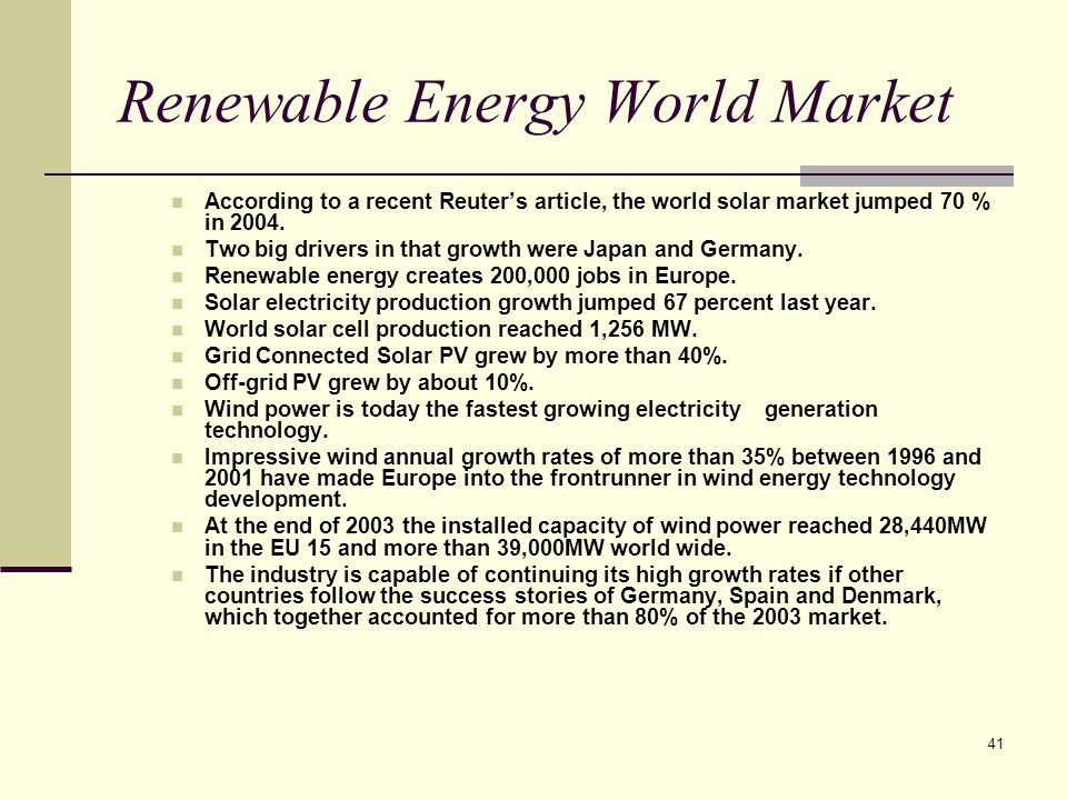 41 Renewable Energy World Market According to a recent Reuters article, the world solar market jumped 70 % in 2004.