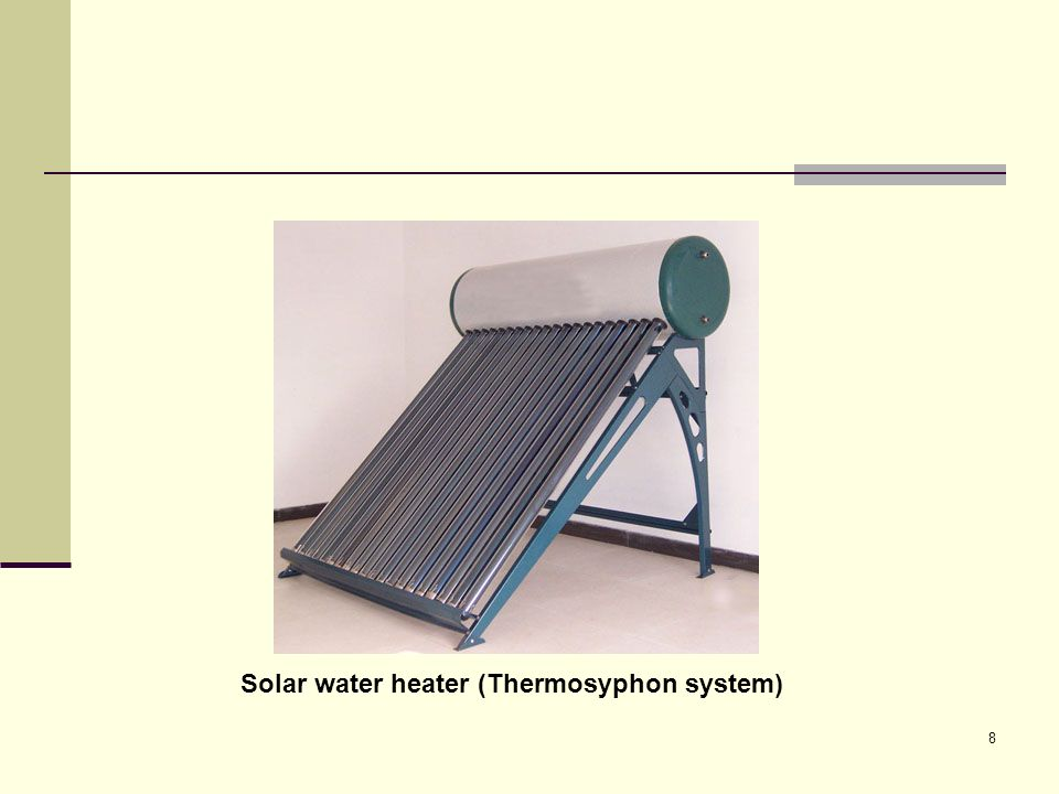 8 Solar water heater (Thermosyphon system)