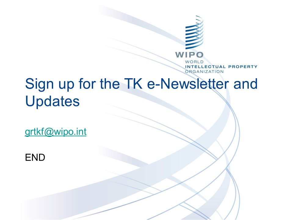 Sign up for the TK e-Newsletter and Updates grtkf@wipo.int END