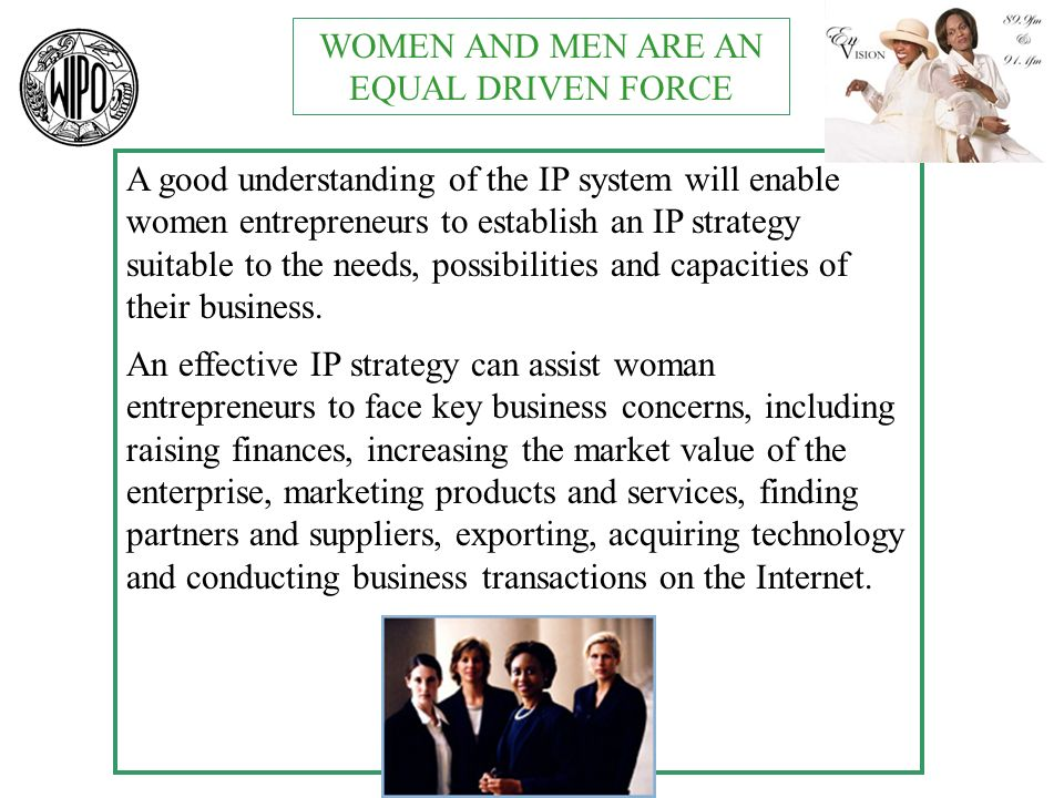 A good understanding of the IP system will enable women entrepreneurs to establish an IP strategy suitable to the needs, possibilities and capacities