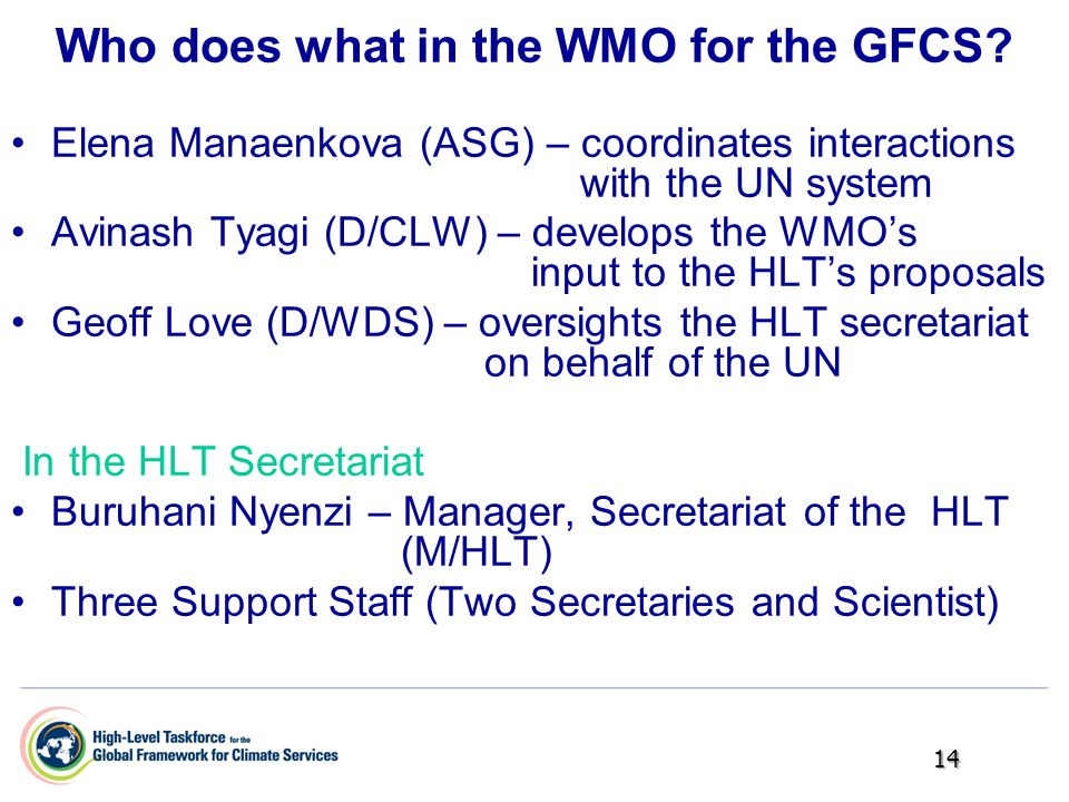 Who does what in the WMO for the GFCS? Elena Manaenkova (ASG) – coordinates interactions with the UN system Avinash Tyagi (D/CLW) – develops the WMOs