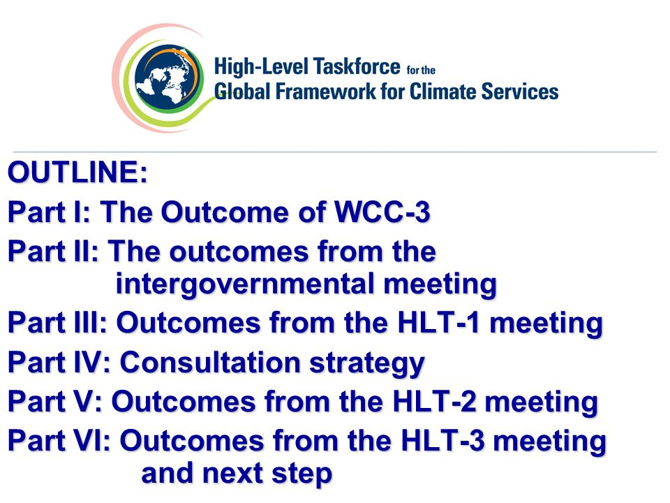 OUTLINE: Part I: The Outcome of WCC-3 Part II: The outcomes from the intergovernmental meeting Part III: Outcomes from the HLT-1 meeting Part IV: Cons
