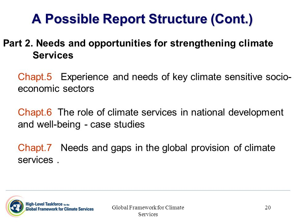 Global Framework for Climate Services 20 A Possible Report Structure (Cont.) Part 2. Needs and opportunities for strengthening climate Services Chapt.