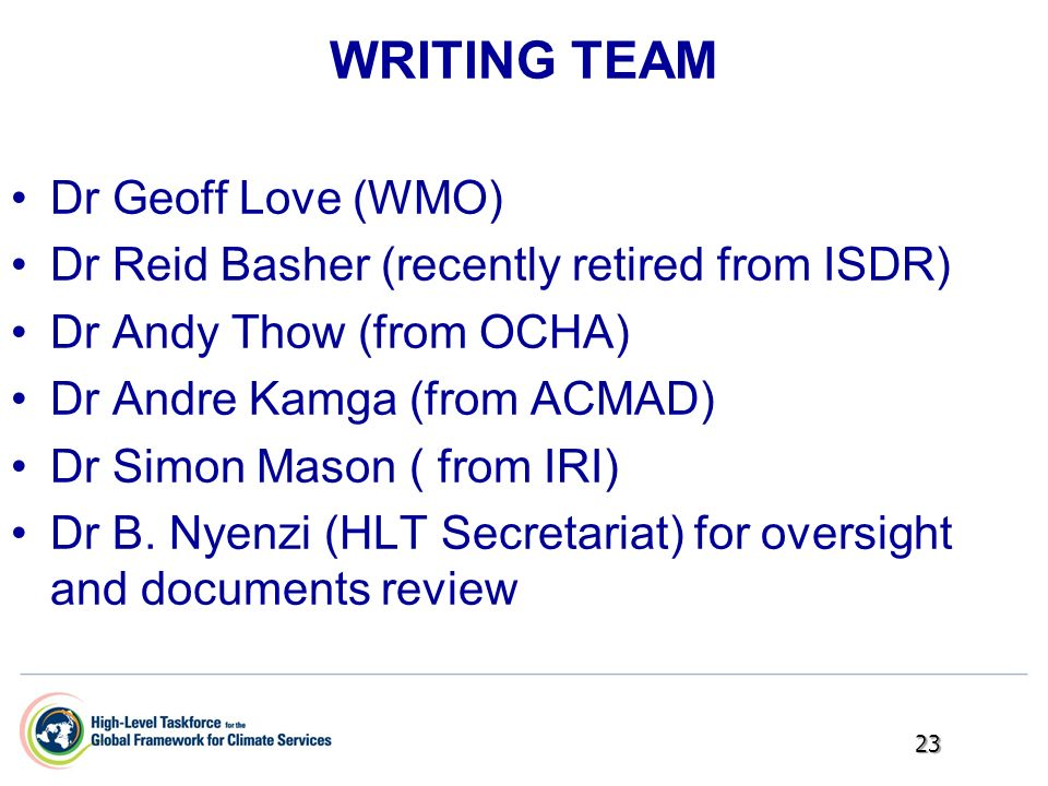 WRITING TEAM Dr Geoff Love (WMO) Dr Reid Basher (recently retired from ISDR) Dr Andy Thow (from OCHA) Dr Andre Kamga (from ACMAD) Dr Simon Mason ( fro