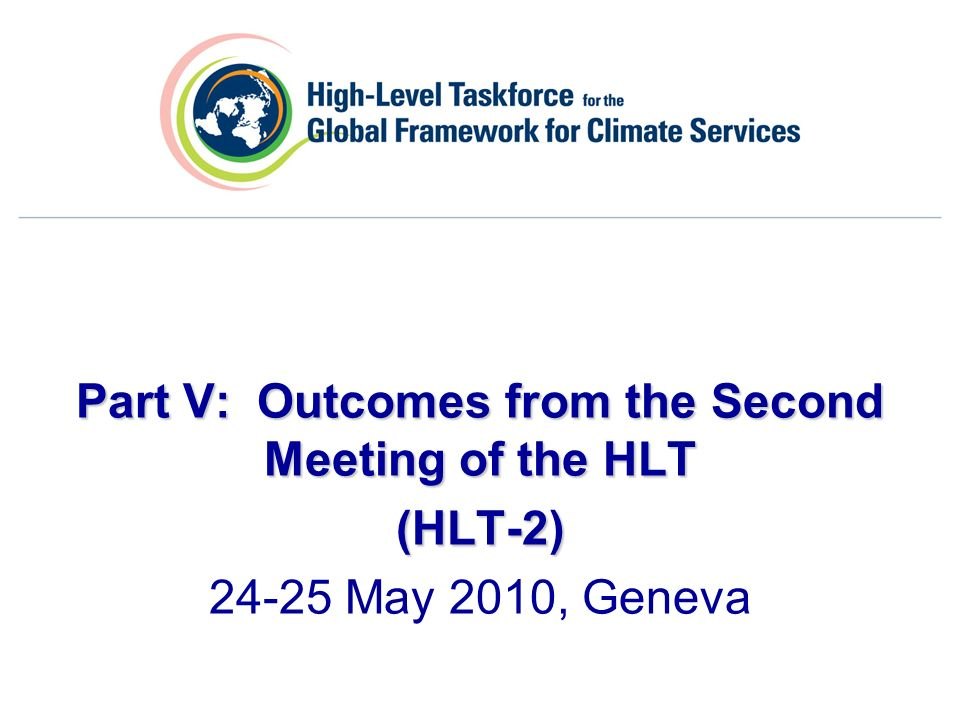 Part V: Outcomes from the Second Meeting of the HLT (HLT-2) 24-25 May 2010, Geneva
