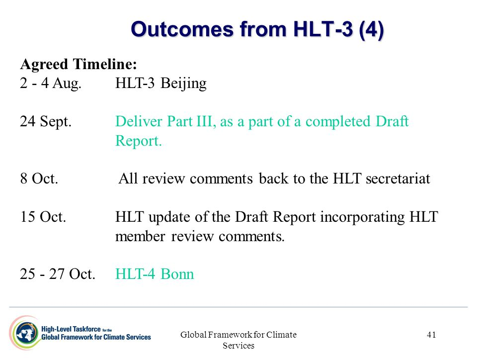 Global Framework for Climate Services 41 Outcomes from HLT-3 (4) Agreed Timeline: 2 - 4 Aug.HLT-3 Beijing 24 Sept.Deliver Part III, as a part of a com
