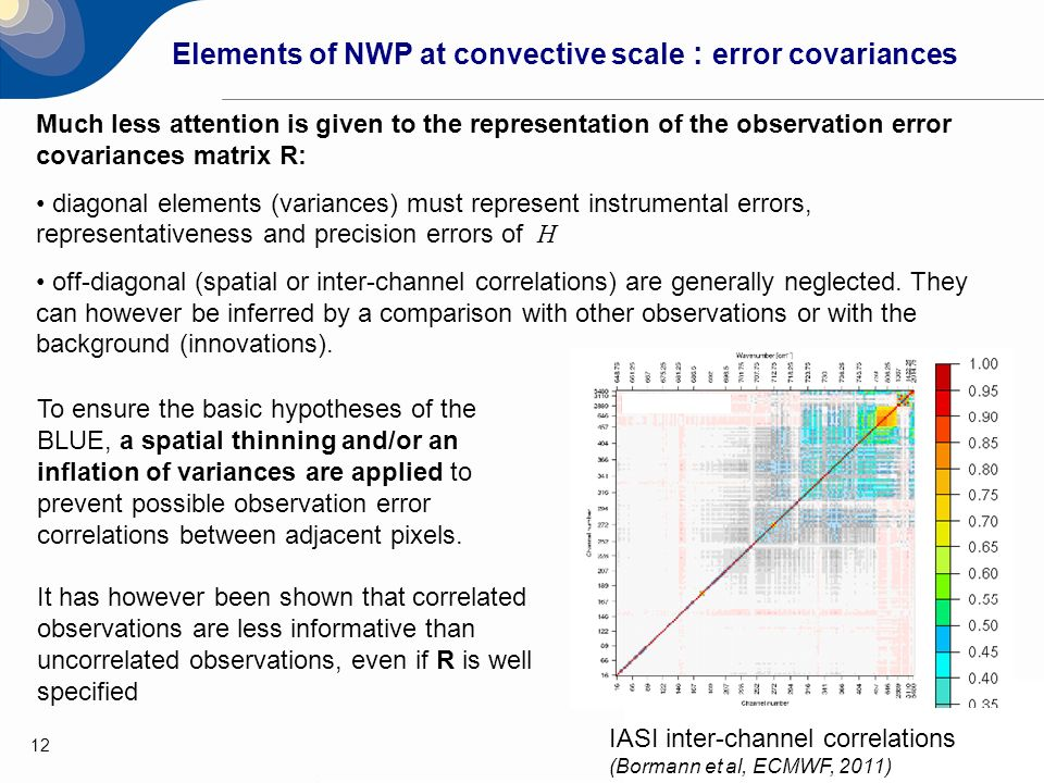 12 Elements of NWP at convective scale : error covariances Much less attention is given to the representation of the observation error covariances mat