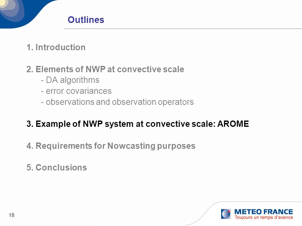 18 Outlines 1. Introduction 2. Elements of NWP at convective scale - DA algorithms - error covariances - observations and observation operators 3. Exa