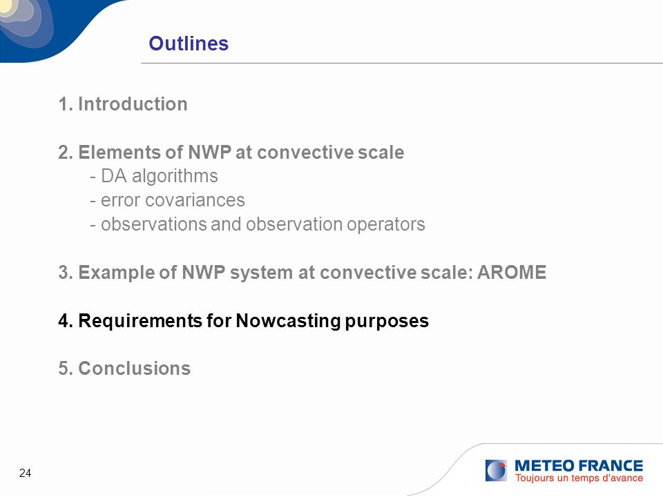 24 Outlines 1. Introduction 2. Elements of NWP at convective scale - DA algorithms - error covariances - observations and observation operators 3. Exa